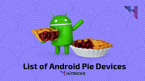 List of Android Smartphones getting Android 9.0 Pie Upgrade