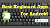 Top Keyboard Apps for Android 2018: Compared & Reviewed
