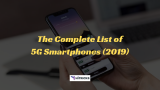 The Complete List of 5G Smartphones 2019 (Current and Upcoming)