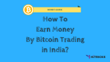 NOOB'S GUIDE: How to Earn Money with Bitcoin Trading in India?